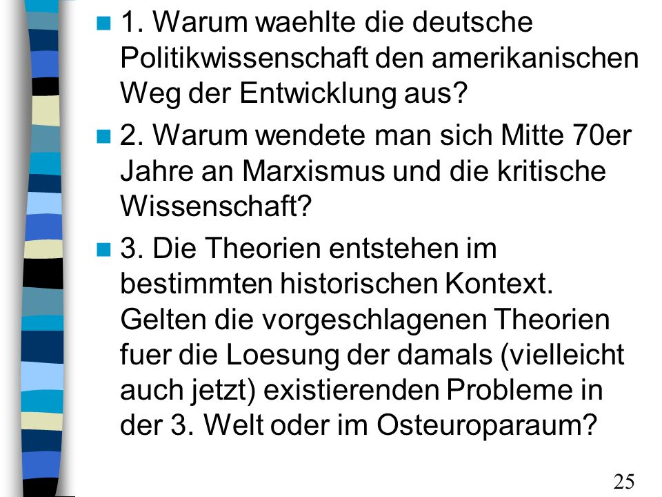 1. Warum waehlte die deutsche Politikwissenschaft den amerikanischen Weg der Entwicklung aus? 2. Warum wendete man sich Mitte 70er Jahre an Marxismus