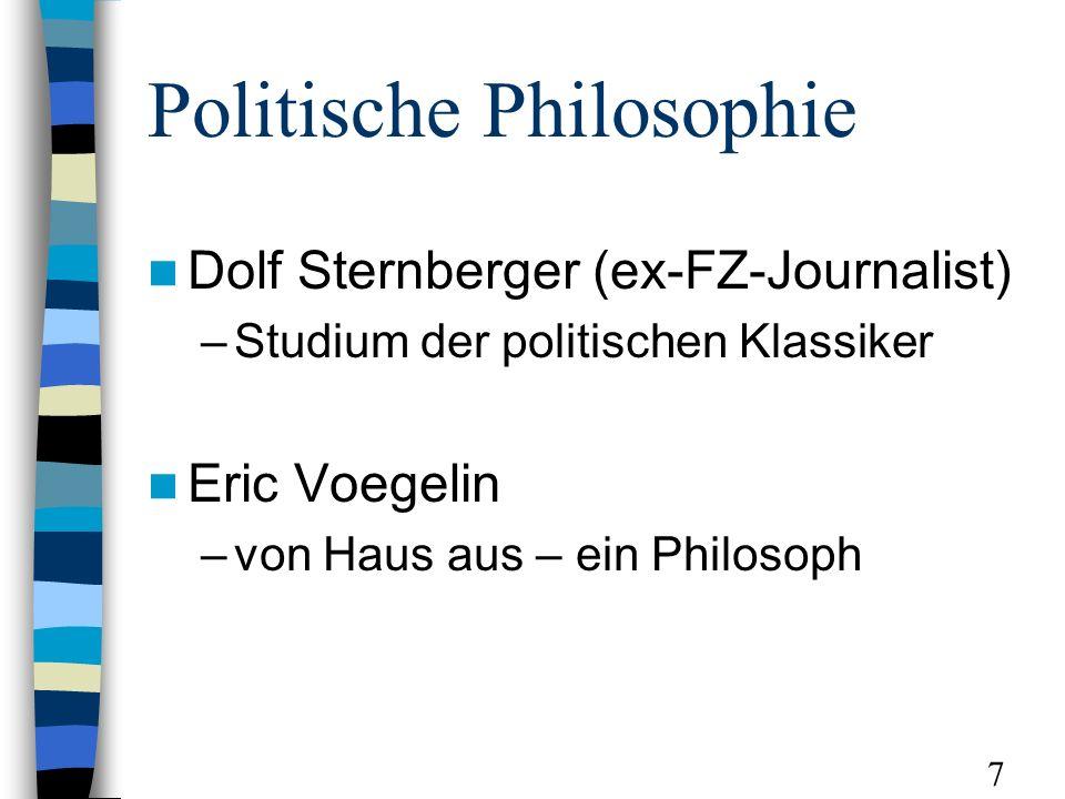Politische Philosophie Dolf Sternberger (ex-FZ-Journalist) –Studium der politischen Klassiker Eric Voegelin –von Haus aus – ein Philosoph 7