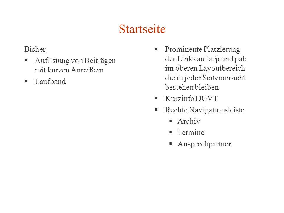 Startseite Bisher Auflistung von Beiträgen mit kurzen Anreißern Laufband Prominente Platzierung der Links auf afp und pab im oberen Layoutbereich die