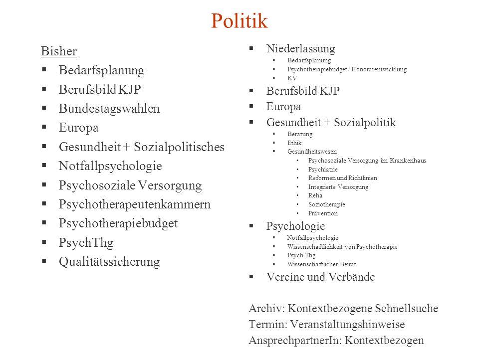Politik Bisher Bedarfsplanung Berufsbild KJP Bundestagswahlen Europa Gesundheit + Sozialpolitisches Notfallpsychologie Psychosoziale Versorgung Psycho