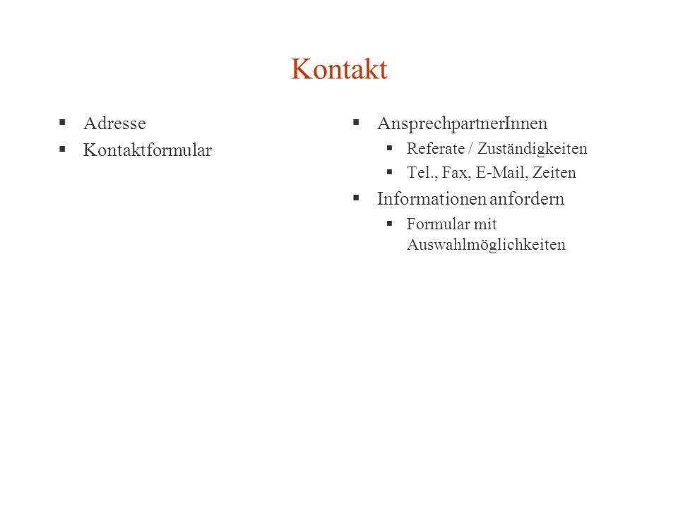 Kontakt Adresse Kontaktformular AnsprechpartnerInnen Referate / Zuständigkeiten Tel., Fax, E-Mail, Zeiten Informationen anfordern Formular mit Auswahlmöglichkeiten