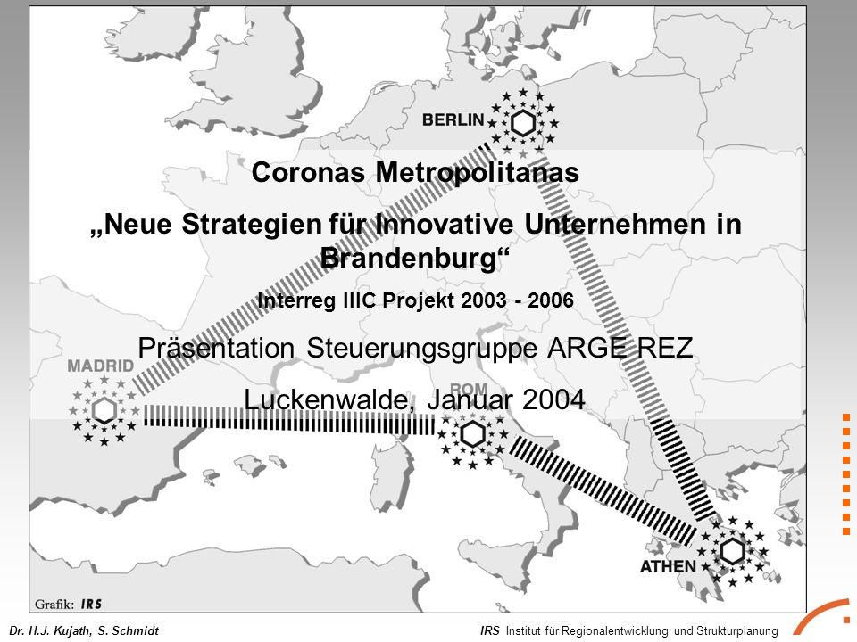 IRS Institut für Regionalentwicklung und StrukturplanungDr. H.J. Kujath, S. Schmidt Coronas Metropolitanas Neue Strategien für Innovative Unternehmen