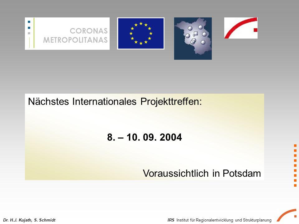 IRS Institut für Regionalentwicklung und StrukturplanungDr. H.J. Kujath, S. Schmidt Nächstes Internationales Projekttreffen: 8. – 10. 09. 2004 Vorauss