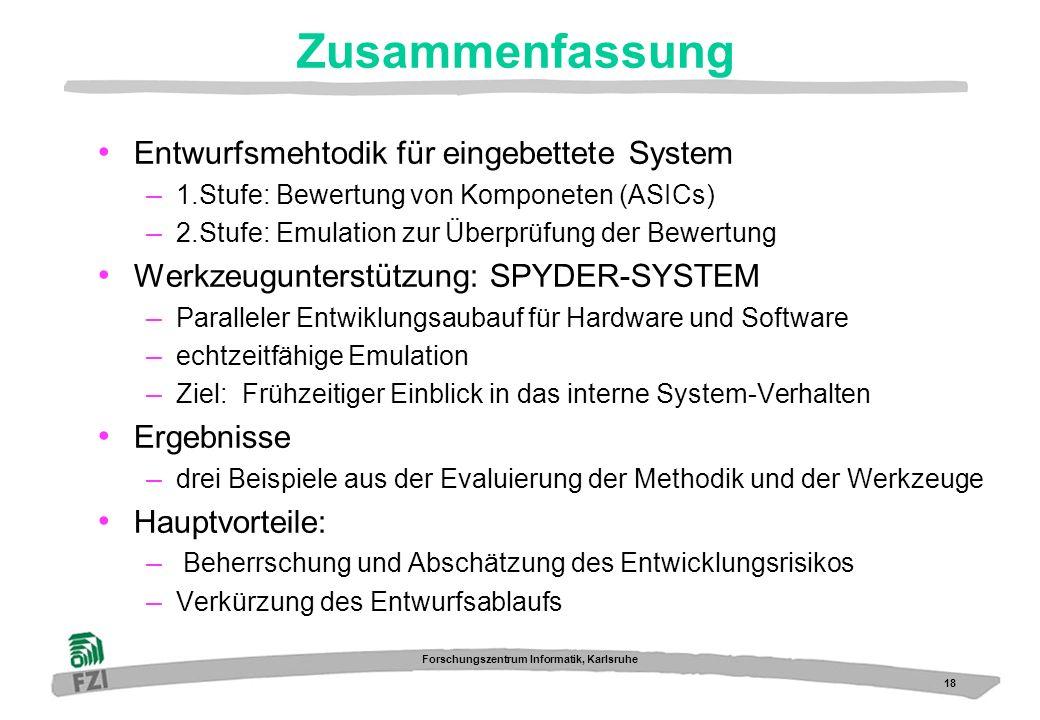 18 Forschungszentrum Informatik, Karlsruhe Zusammenfassung Entwurfsmehtodik für eingebettete System – 1.Stufe: Bewertung von Komponeten (ASICs) – 2.St