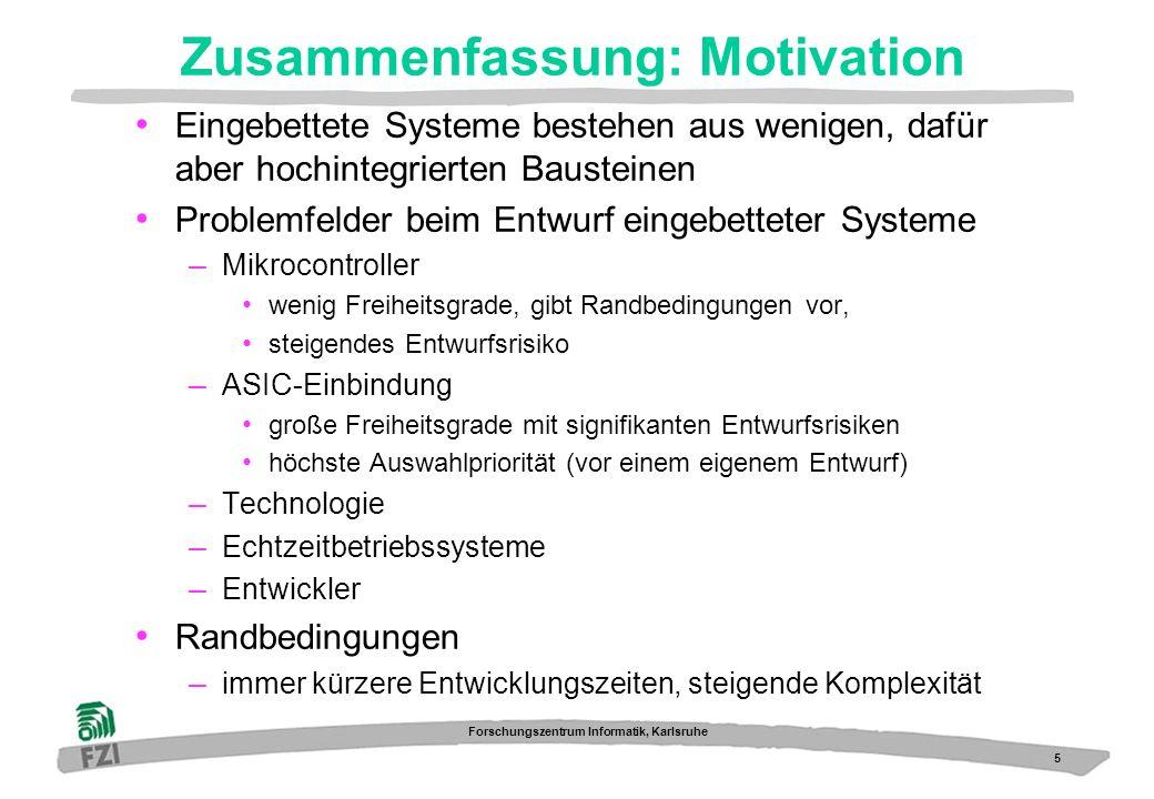 5 Forschungszentrum Informatik, Karlsruhe Zusammenfassung: Motivation Eingebettete Systeme bestehen aus wenigen, dafür aber hochintegrierten Bausteine
