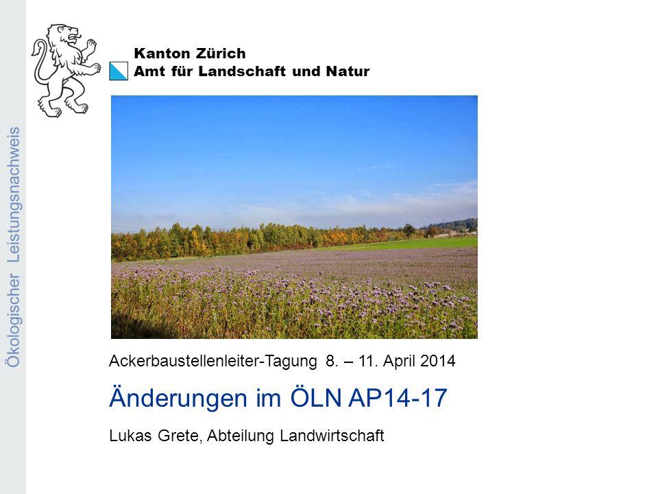 Amt für Landschaft und Natur Erosion Lukas Grete ÖLN: Änderungen ab 01.09.2014 Abteilung Landwirtschaft Der Nachweis zur Erfüllung des ÖLN richtet sich im Jahr 2014 nach den bisherigen Bestimmungen (7.