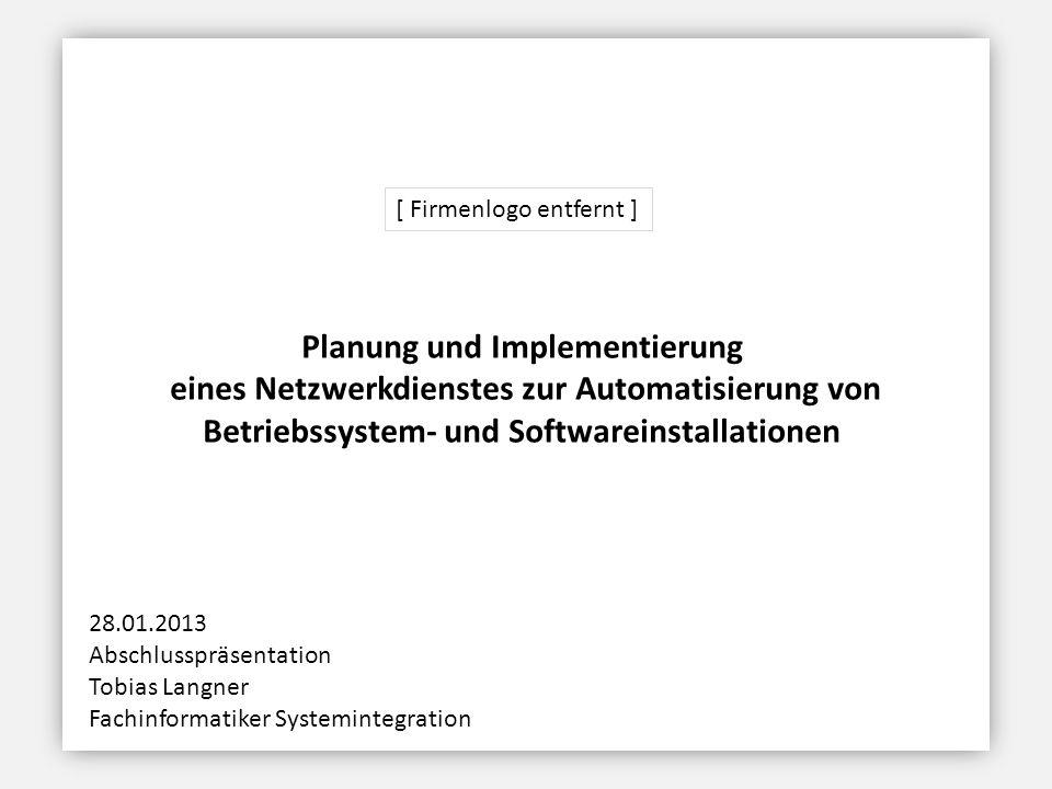 Planung und Implementierung eines Netzwerkdienstes zur Automatisierung von Betriebssystem- und Softwareinstallationen 28.01.2013 Abschlusspräsentation