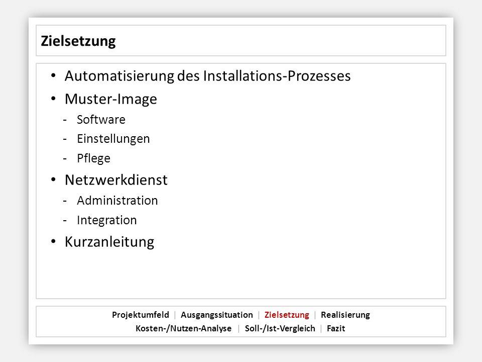 Zielsetzung Automatisierung des Installations-Prozesses Muster-Image -Software -Einstellungen -Pflege Netzwerkdienst -Administration -Integration Kurz