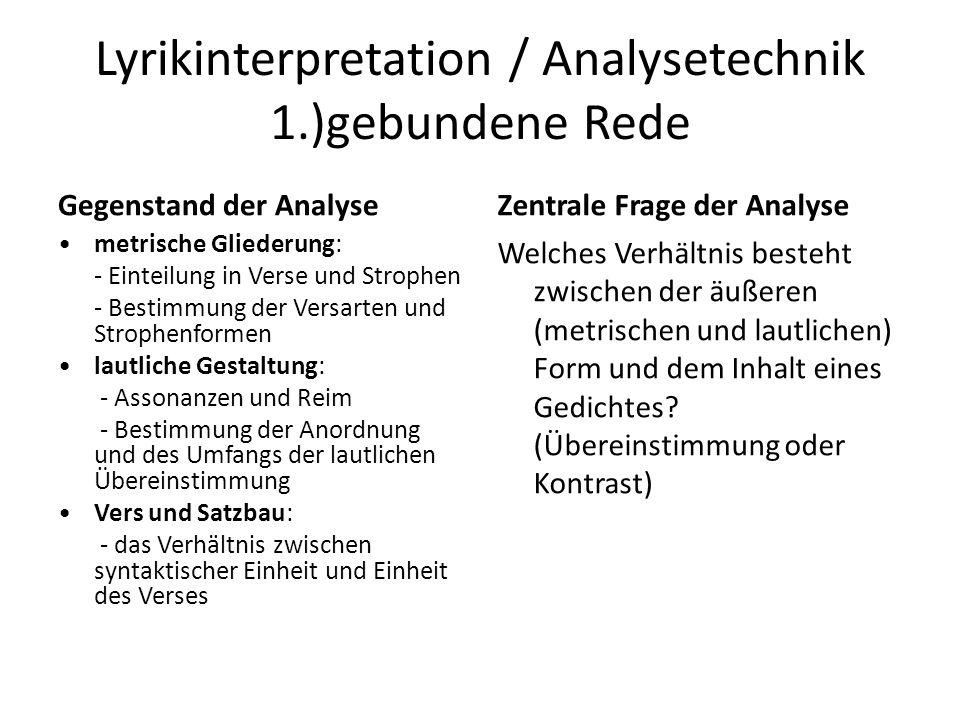 Lyrikinterpretation / Analysetechnik 1.)gebundene Rede Gegenstand der Analyse metrische Gliederung: - Einteilung in Verse und Strophen - Bestimmung de