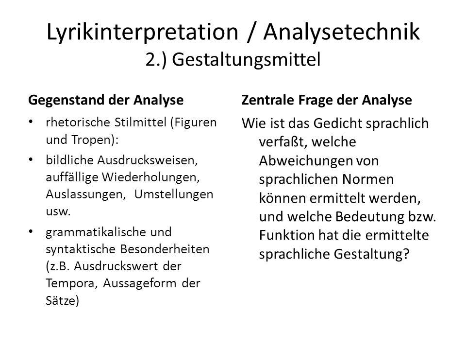 Lyrikinterpretation / Analysetechnik 2.) Gestaltungsmittel Gegenstand der Analyse rhetorische Stilmittel (Figuren und Tropen): bildliche Ausdrucksweis