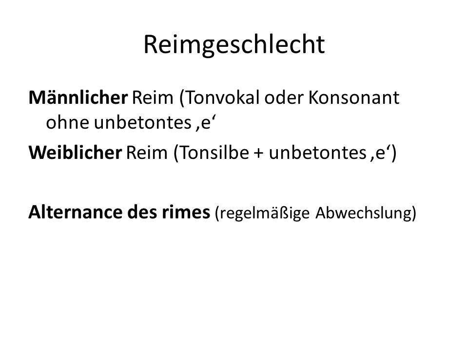 Reimgeschlecht Männlicher Reim (Tonvokal oder Konsonant ohne unbetontes e Weiblicher Reim (Tonsilbe + unbetontes e) Alternance des rimes (regelmäßige