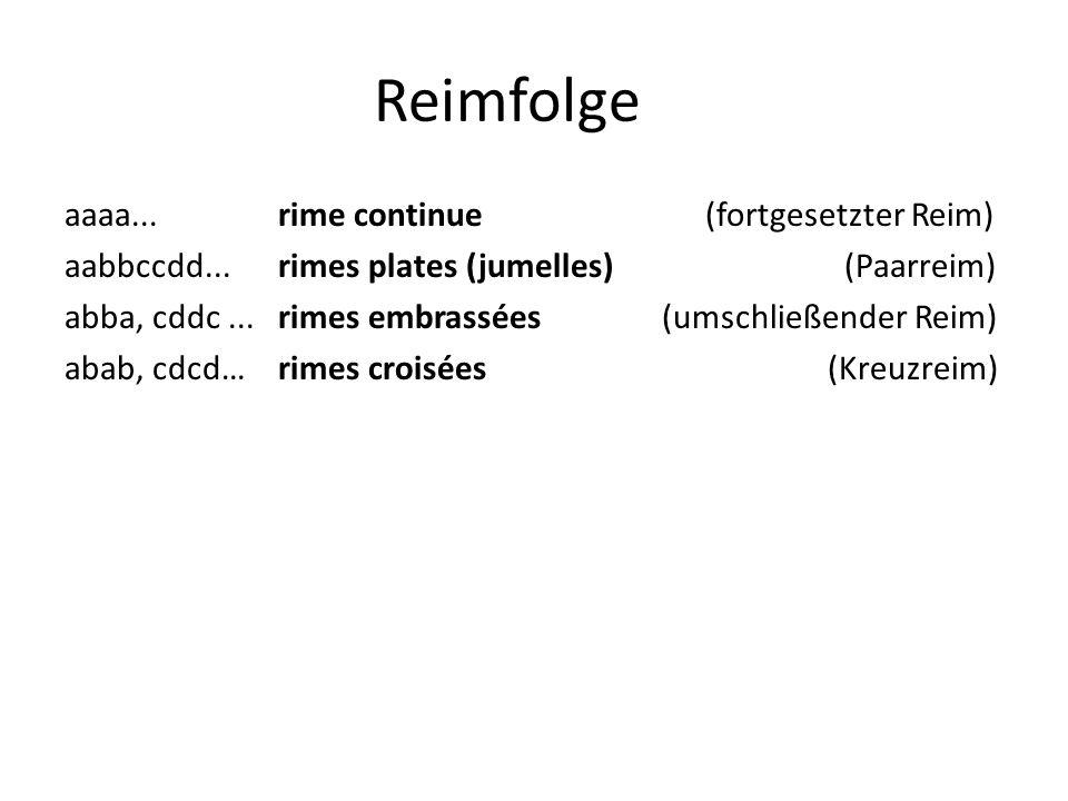 Reimfolge aaaa...rime continue(fortgesetzter Reim) aabbccdd...rimes plates (jumelles) (Paarreim) abba, cddc...rimes embrassées (umschließender Reim) a
