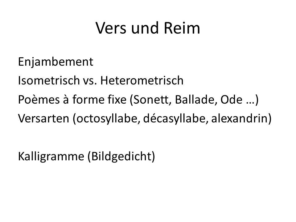 Vers und Reim Enjambement Isometrisch vs. Heterometrisch Poèmes à forme fixe (Sonett, Ballade, Ode …) Versarten (octosyllabe, décasyllabe, alexandrin)