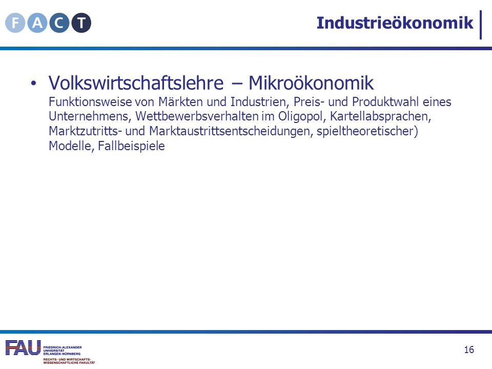 Industrieökonomik Volkswirtschaftslehre – Mikroökonomik Funktionsweise von Märkten und Industrien, Preis- und Produktwahl eines Unternehmens, Wettbewe