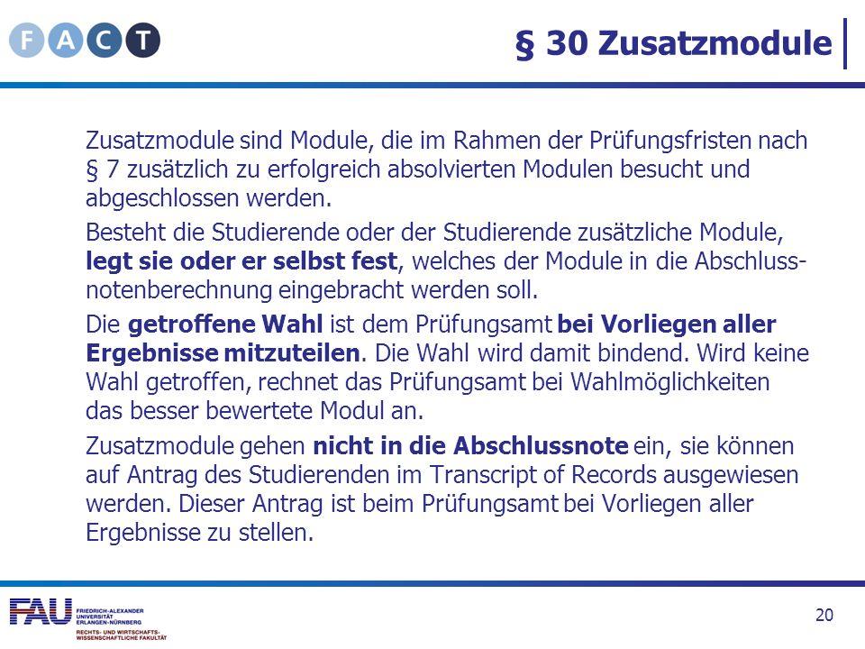 § 30 Zusatzmodule Zusatzmodule sind Module, die im Rahmen der Prüfungsfristen nach § 7 zusätzlich zu erfolgreich absolvierten Modulen besucht und abge