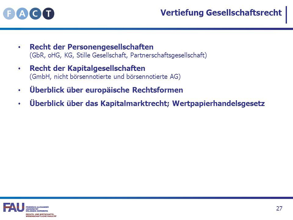 Vertiefung Gesellschaftsrecht Recht der Personengesellschaften (GbR, oHG, KG, Stille Gesellschaft, Partnerschaftsgesellschaft) Recht der Kapitalgesell