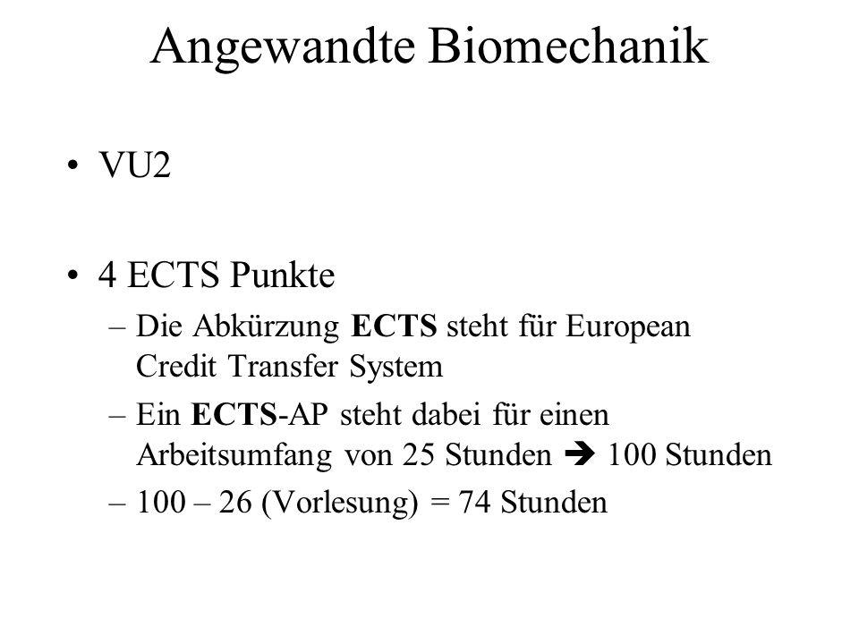Angewandte Biomechanik VU2 4 ECTS Punkte –Die Abkürzung ECTS steht für European Credit Transfer System –Ein ECTS-AP steht dabei für einen Arbeitsumfan
