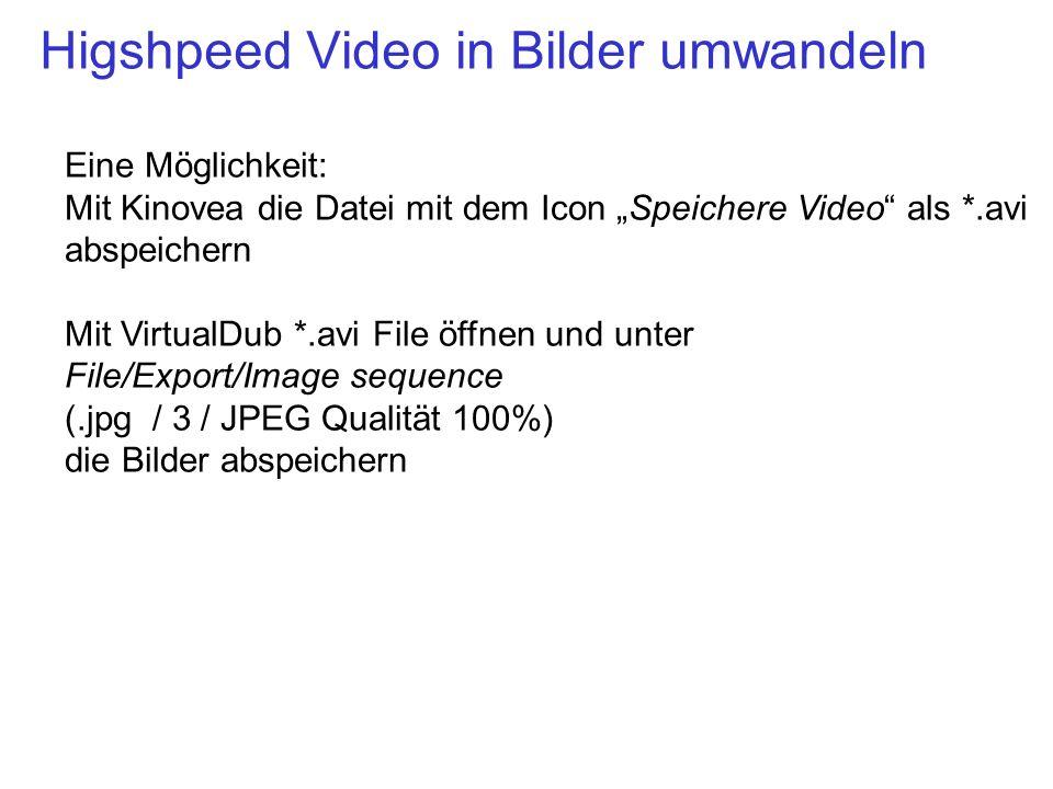 Higshpeed Video in Bilder umwandeln Eine Möglichkeit: Mit Kinovea die Datei mit dem Icon Speichere Video als *.avi abspeichern Mit VirtualDub *.avi Fi