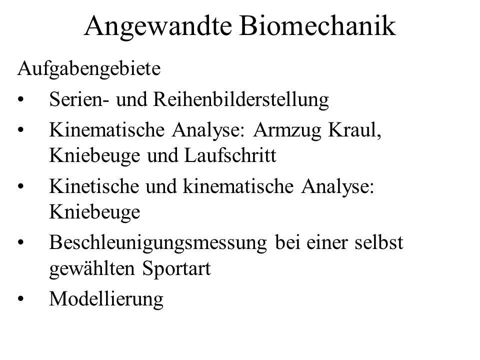 Angewandte Biomechanik Aufgabengebiete Serien- und Reihenbilderstellung Kinematische Analyse: Armzug Kraul, Kniebeuge und Laufschritt Kinetische und k
