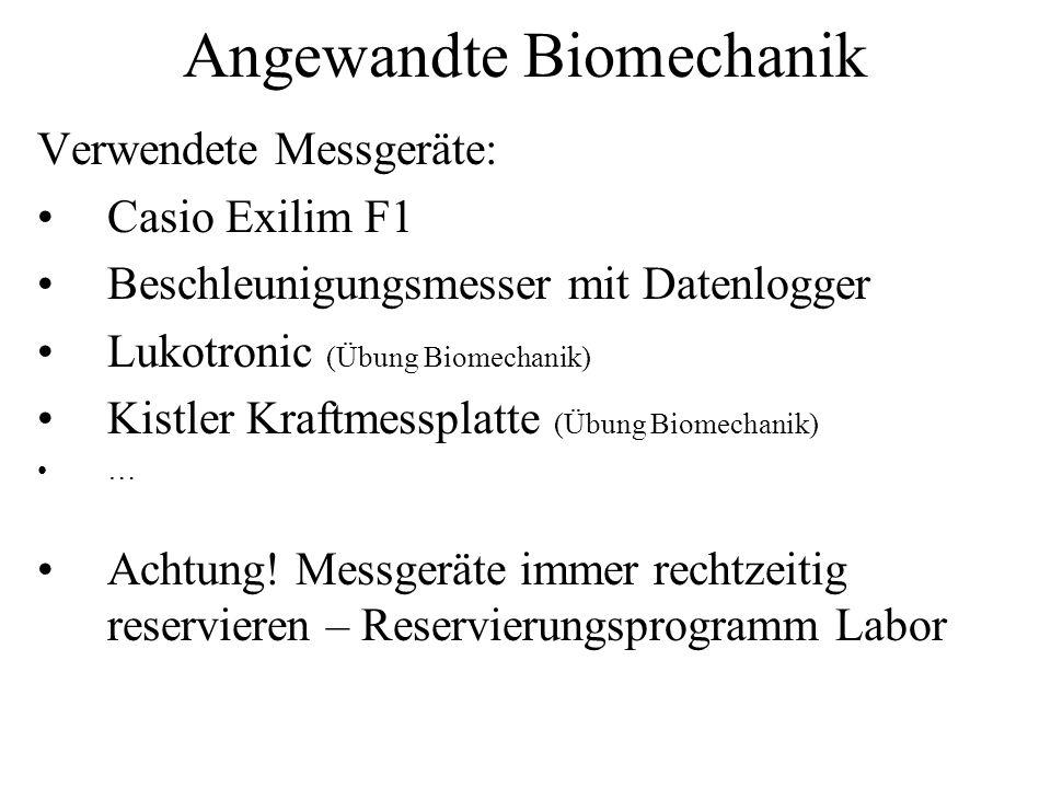 Angewandte Biomechanik Verwendete Messgeräte: Casio Exilim F1 Beschleunigungsmesser mit Datenlogger Lukotronic (Übung Biomechanik) Kistler Kraftmesspl