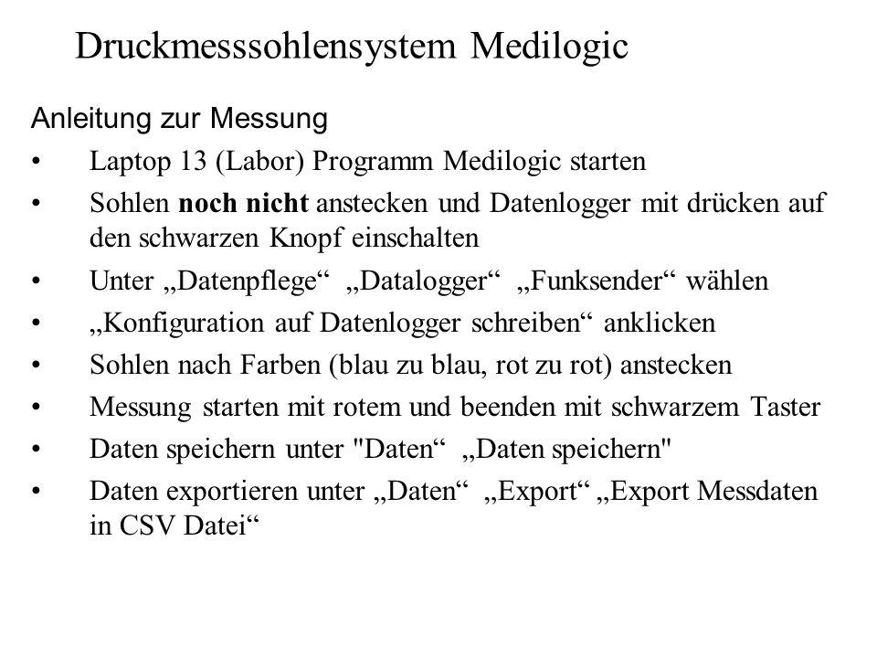 Druckmesssohlensystem Medilogic Anleitung zur Messung Laptop 13 (Labor) Programm Medilogic starten Sohlen noch nicht anstecken und Datenlogger mit drü