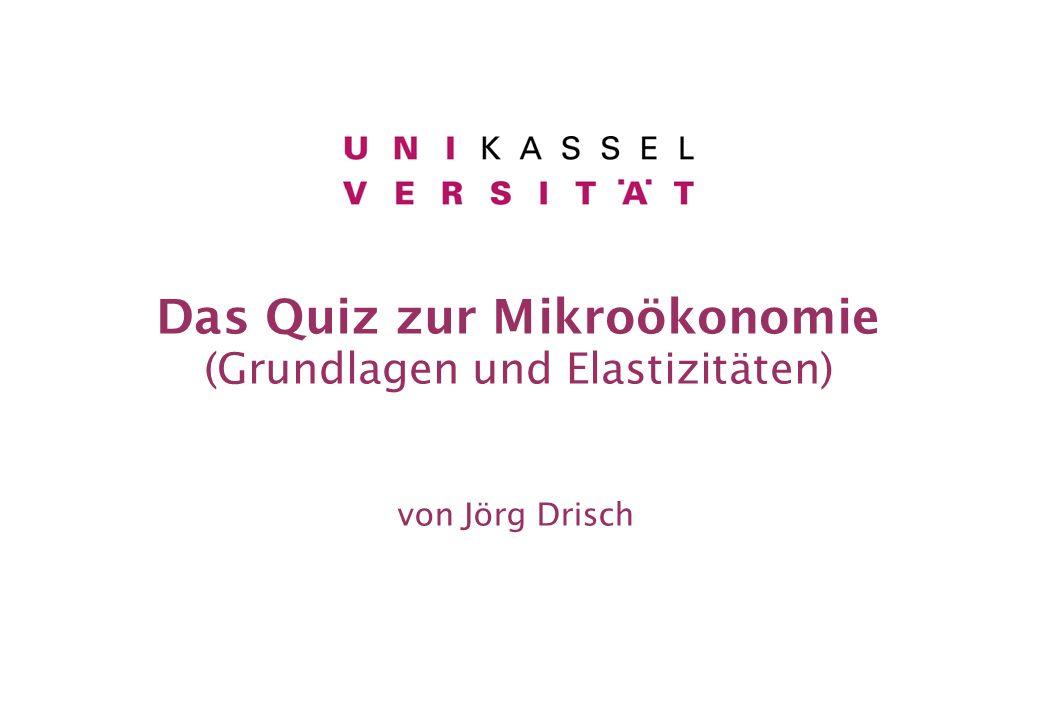 Das Quiz zur Mikroökonomie (Grundlagen und Elastizitäten) von Jörg Drisch