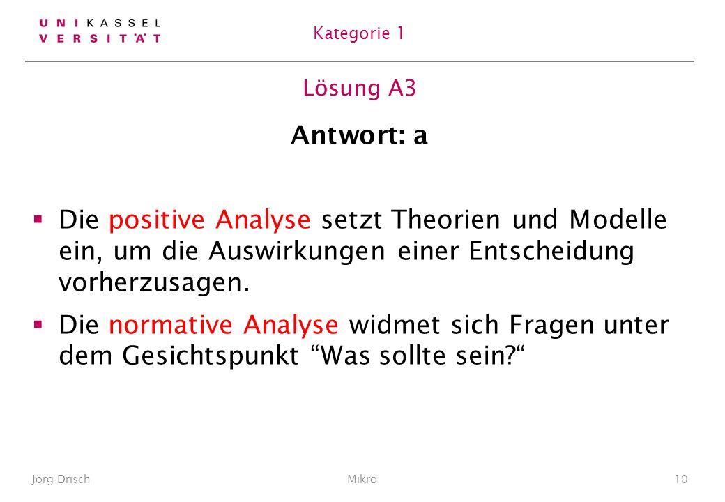 Lösung A3 Antwort: a Die positive Analyse setzt Theorien und Modelle ein, um die Auswirkungen einer Entscheidung vorherzusagen.