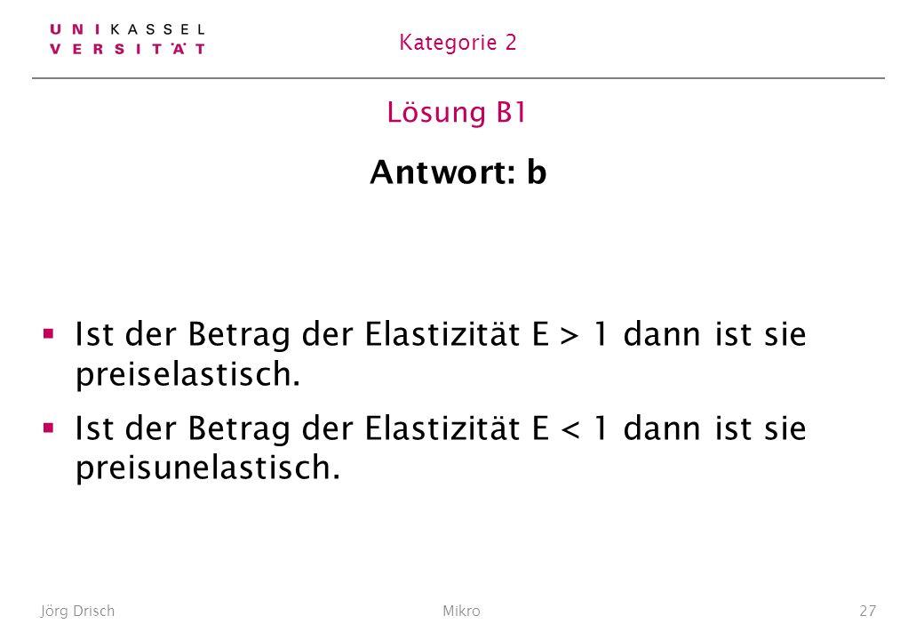 Lösung B1 Antwort: b Ist der Betrag der Elastizität E > 1 dann ist sie preiselastisch.