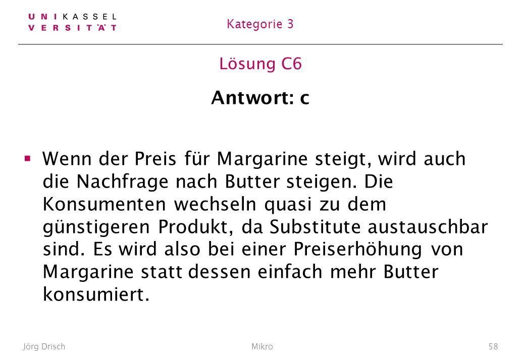 Lösung C6 Antwort: c Wenn der Preis für Margarine steigt, wird auch die Nachfrage nach Butter steigen.