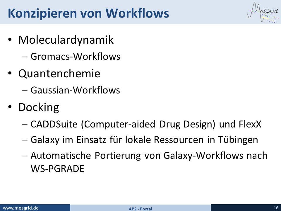 www.mosgrid.de Konzipieren von Workflows Moleculardynamik Gromacs-Workflows Quantenchemie Gaussian-Workflows Docking CADDSuite (Computer-aided Drug De