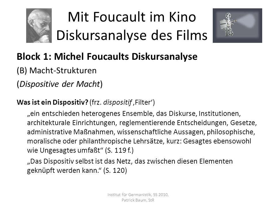 Block 1: Michel Foucaults Diskursanalyse (B) Macht-Strukturen (Dispositive der Macht) Was ist ein Dispositiv.