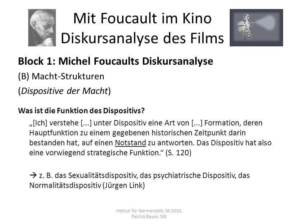 Block 1: Michel Foucaults Diskursanalyse (B) Macht-Strukturen (Dispositive der Macht) Was ist die Funktion des Dispositivs? [Ich] verstehe [...] unter