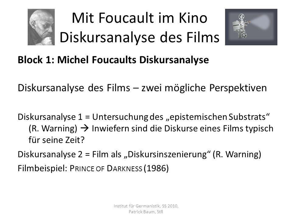 Block 1: Michel Foucaults Diskursanalyse Diskursanalyse des Films – zwei mögliche Perspektiven Diskursanalyse 1 = Untersuchung des epistemischen Subst