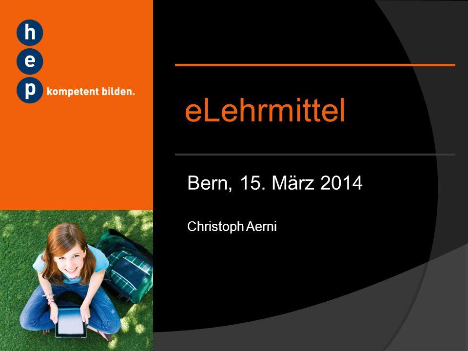 Bern, 15. März 2014 eLehrmittel Christoph Aerni
