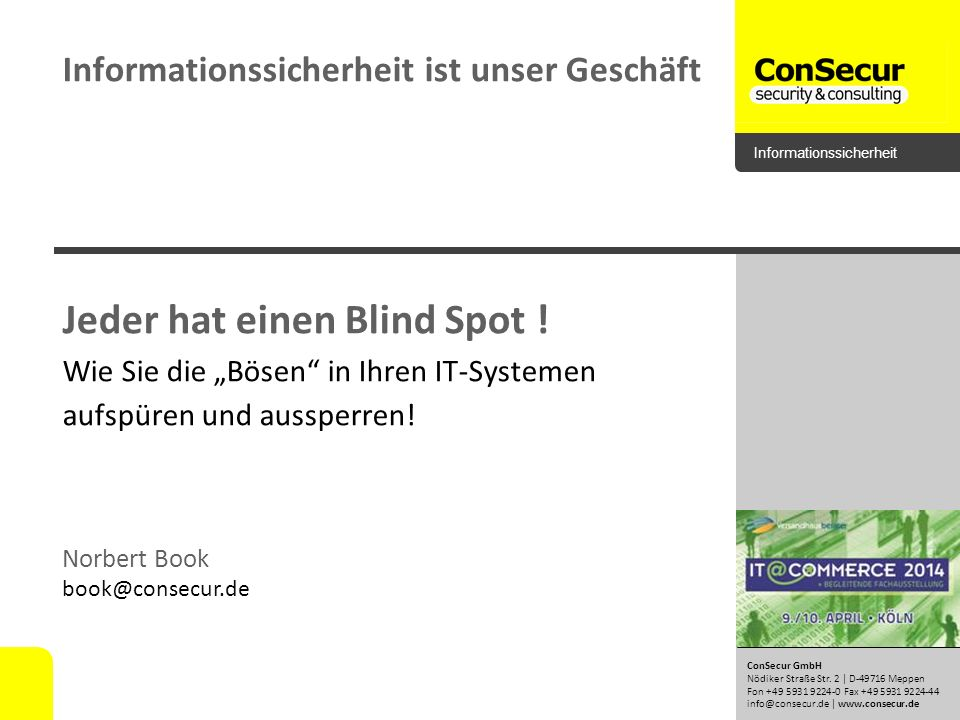 Norbert Book book@consecur.de Informationssicherheit ConSecur GmbH Nödiker Straße Str. 2 | D-49716 Meppen Fon +49 5931 9224-0 Fax +49 5931 9224-44 inf