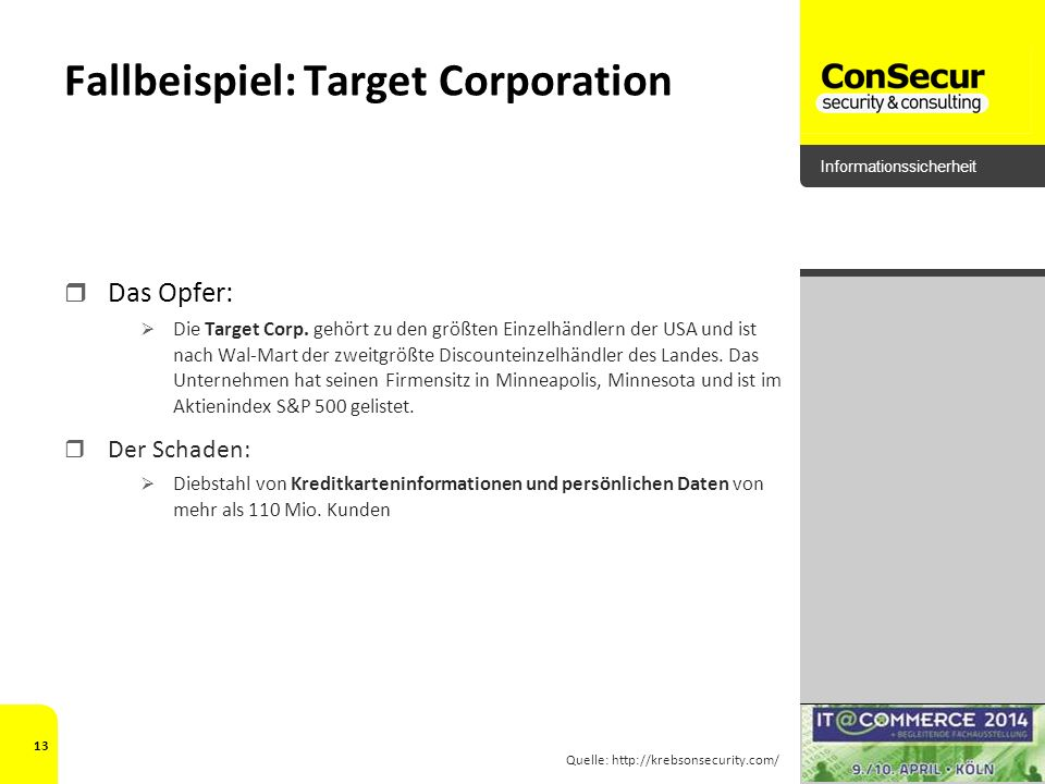Informationssicherheit Fallbeispiel: Target Corporation Das Opfer: Die Target Corp. gehört zu den größten Einzelhändlern der USA und ist nach Wal-Mart