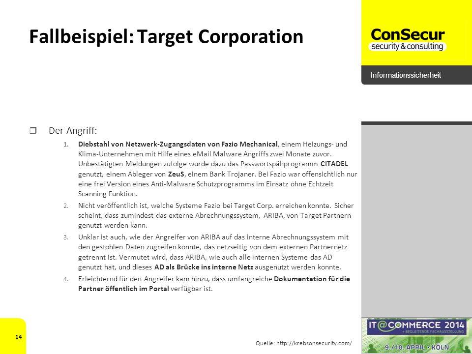Informationssicherheit Fallbeispiel: Target Corporation Der Angriff: 1. Diebstahl von Netzwerk-Zugangsdaten von Fazio Mechanical, einem Heizungs- und