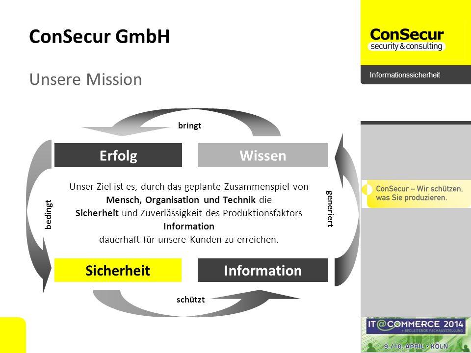 Informationssicherheit ConSecur GmbH Unsere Mission Unser Ziel ist es, durch das geplante Zusammenspiel von Mensch, Organisation und Technik die Siche