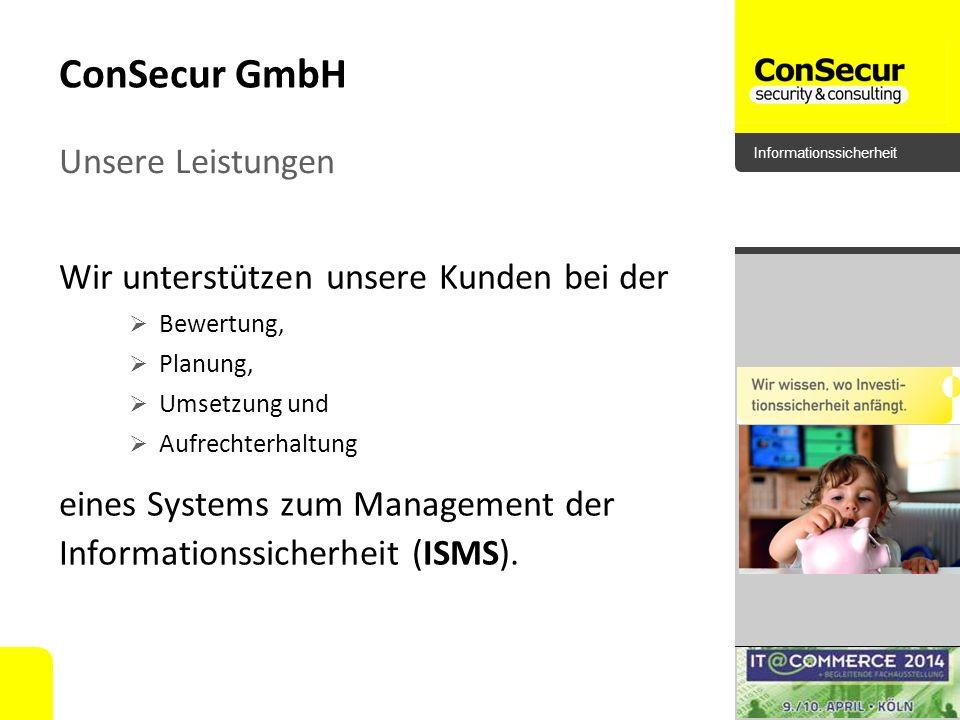 Informationssicherheit ConSecur GmbH Wir unterstützen unsere Kunden bei der Bewertung, Planung, Umsetzung und Aufrechterhaltung eines Systems zum Mana