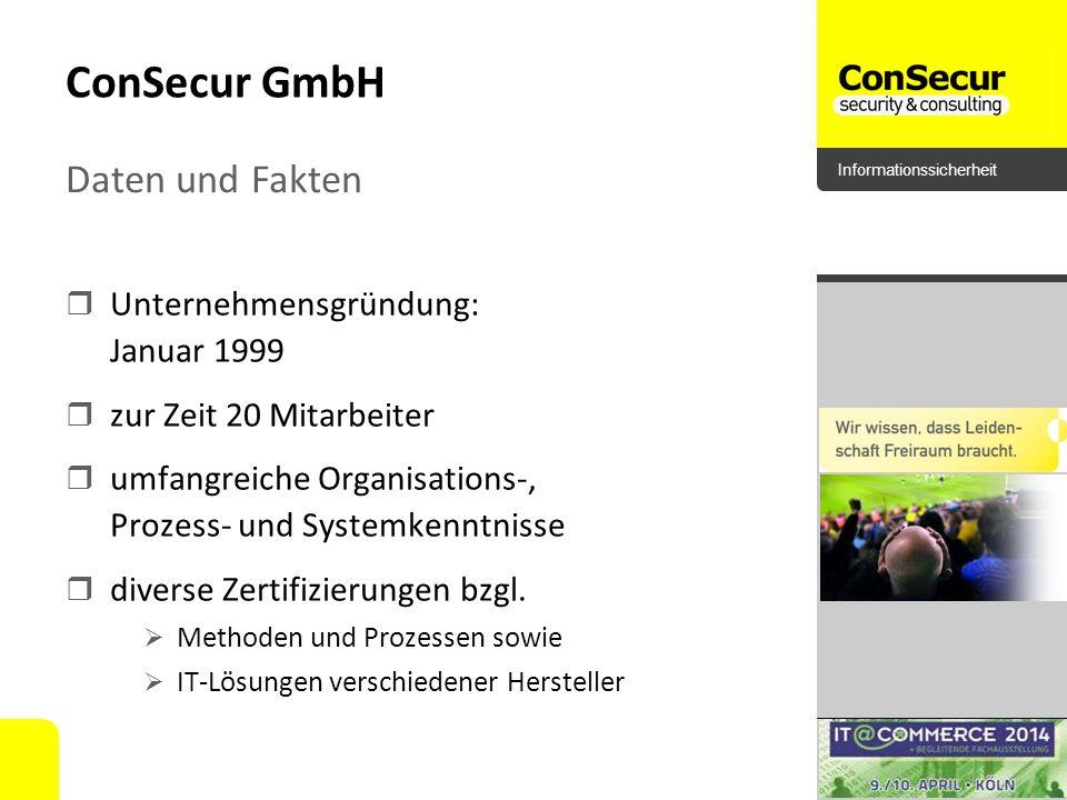 Informationssicherheit ConSecur GmbH Unternehmensgründung: Januar 1999 zur Zeit 20 Mitarbeiter umfangreiche Organisations-, Prozess- und Systemkenntni
