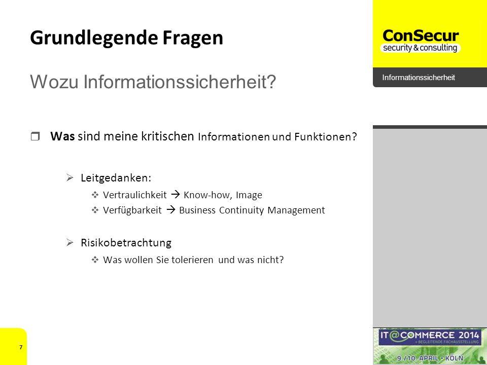 Informationssicherheit Grundlegende Fragen Was sind meine kritischen Informationen und Funktionen? Leitgedanken: Vertraulichkeit Know-how, Image Verfü