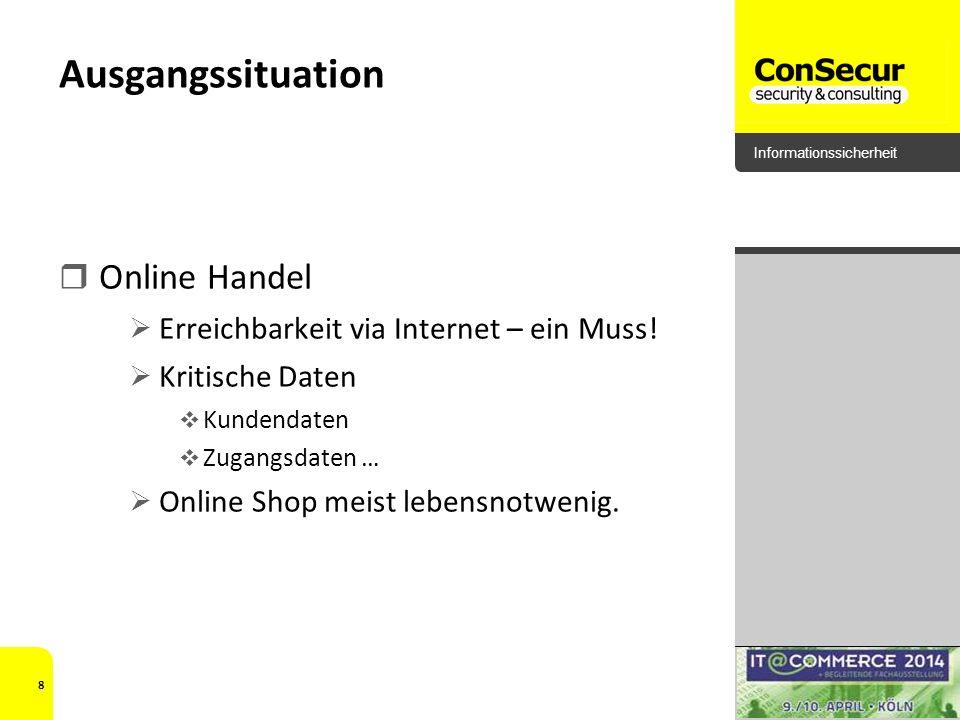 Informationssicherheit Ausgangssituation Online Handel Erreichbarkeit via Internet – ein Muss! Kritische Daten Kundendaten Zugangsdaten … Online Shop