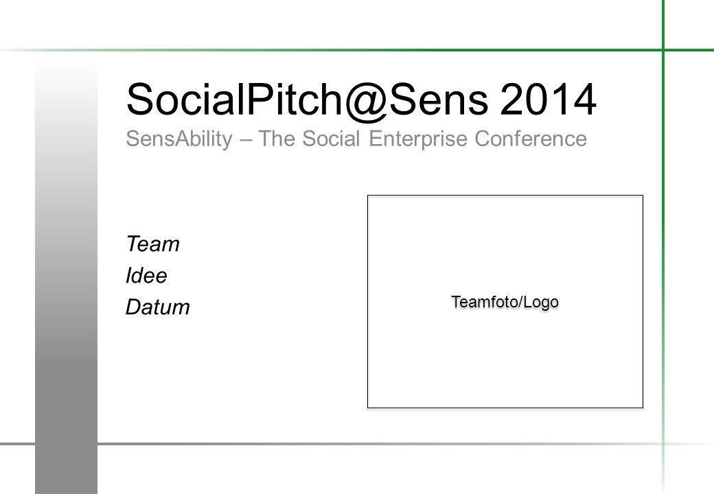 SocialPitch@Sens 2014 SensAbility – The Social Enterprise Conference Team Idee Datum Teamfoto/Logo