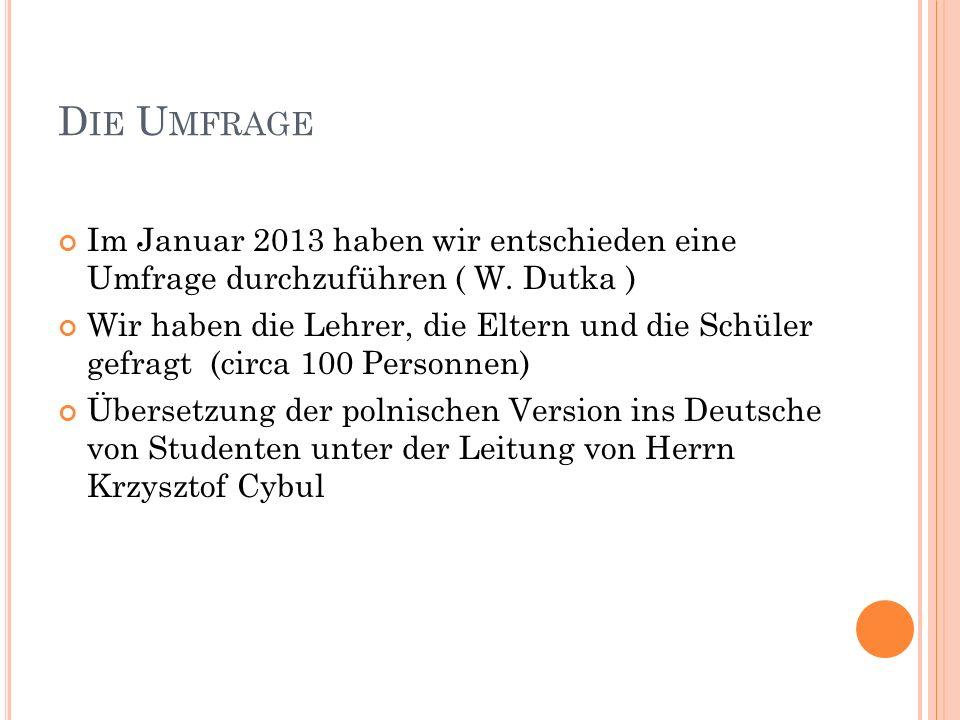 D IE U MFRAGE Im Januar 2013 haben wir entschieden eine Umfrage durchzuführen ( W.