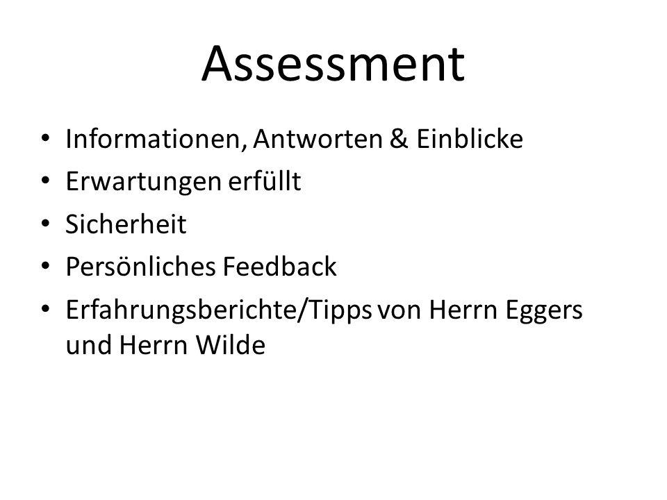 Assessment Informationen, Antworten & Einblicke Erwartungen erfüllt Sicherheit Persönliches Feedback Erfahrungsberichte/Tipps von Herrn Eggers und Herrn Wilde
