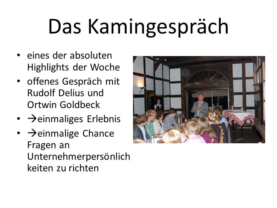 Das Kamingespräch eines der absoluten Highlights der Woche offenes Gespräch mit Rudolf Delius und Ortwin Goldbeck einmaliges Erlebnis einmalige Chance Fragen an Unternehmerpersönlich keiten zu richten
