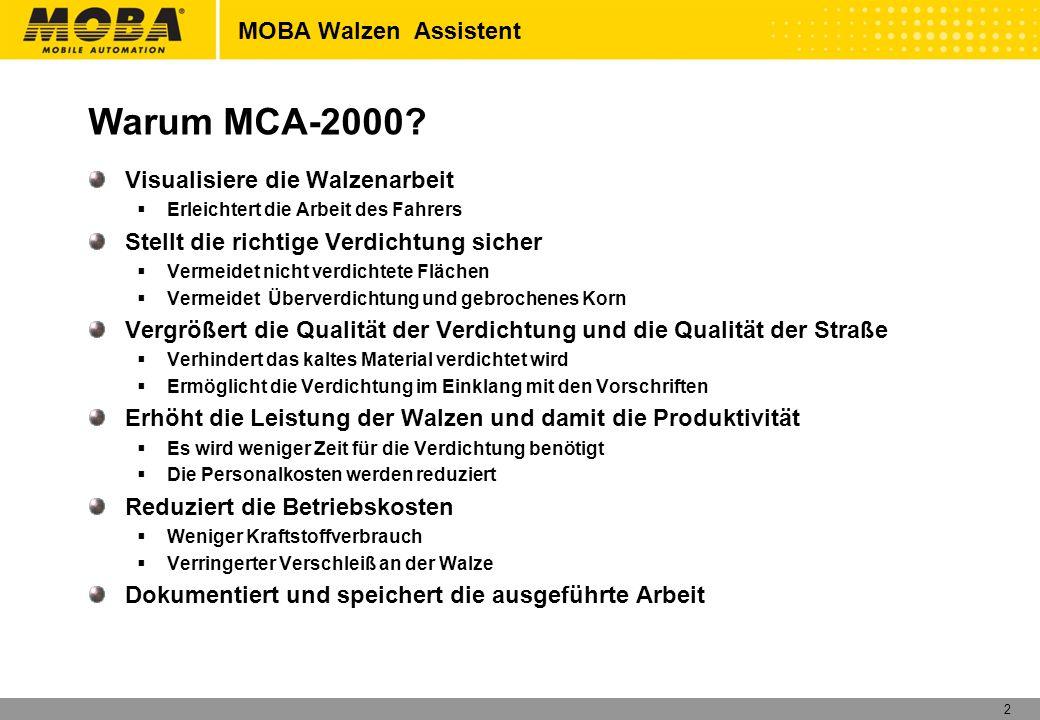 2 MOBA Walzen Assistent Visualisiere die Walzenarbeit Erleichtert die Arbeit des Fahrers Stellt die richtige Verdichtung sicher Vermeidet nicht verdic
