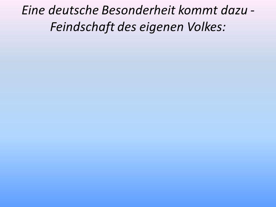 Eine deutsche Besonderheit kommt dazu - Feindschaft des eigenen Volkes: