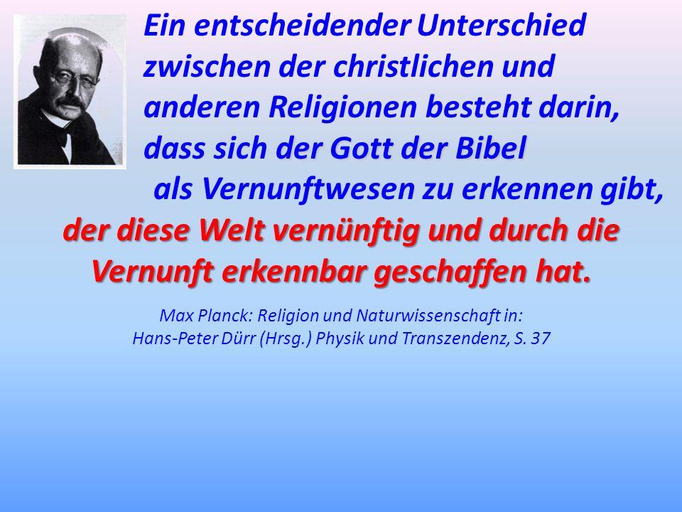 Ein entscheidenderUnterschied zwischen der christlichen und anderen Religionen besteht darin, der Gott der Bibel dass sich der Gott der Bibel der dies