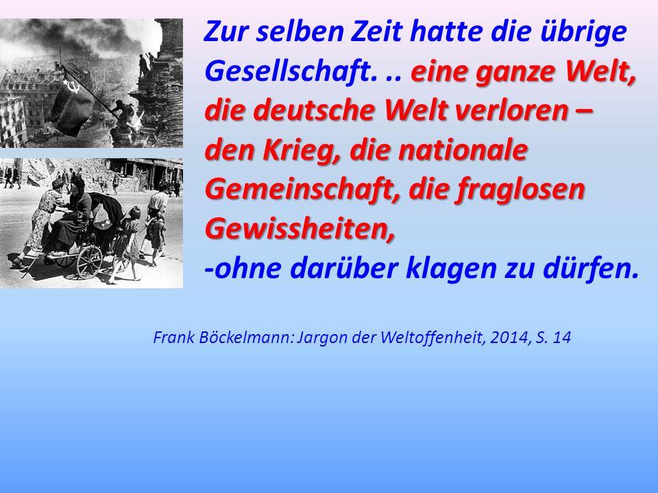 eine ganze Welt, die deutsche Welt verloren – Zur selben Zeit hatte die übrige Gesellschaft... eine ganze Welt, die deutsche Welt verloren – den Krieg